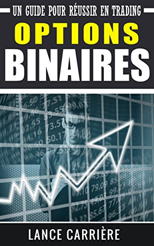 Options Binaires: Un Guide Pour Reussir En Trading - Lance Carriere - Google Книги